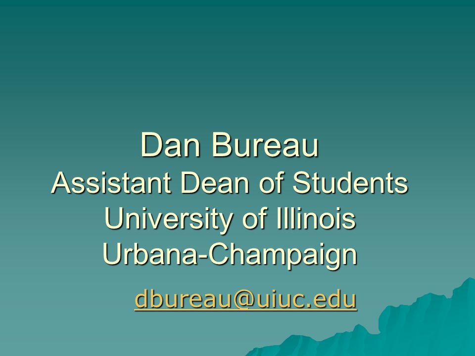 Dan Bureau Assistant Dean of Students University of Illinois Urbana-Champaign dbureau@uiuc.edu