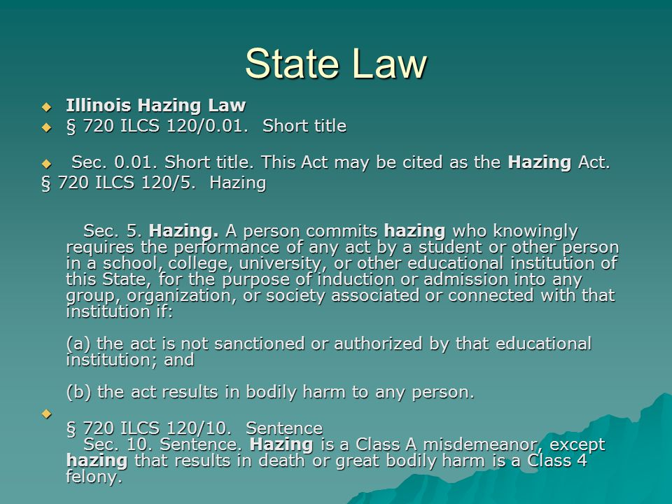 State Law  Illinois Hazing Law  § 720 ILCS 120/0.01.