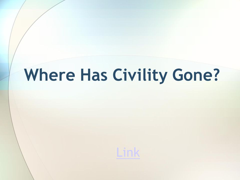 Where Has Civility Gone Link Link