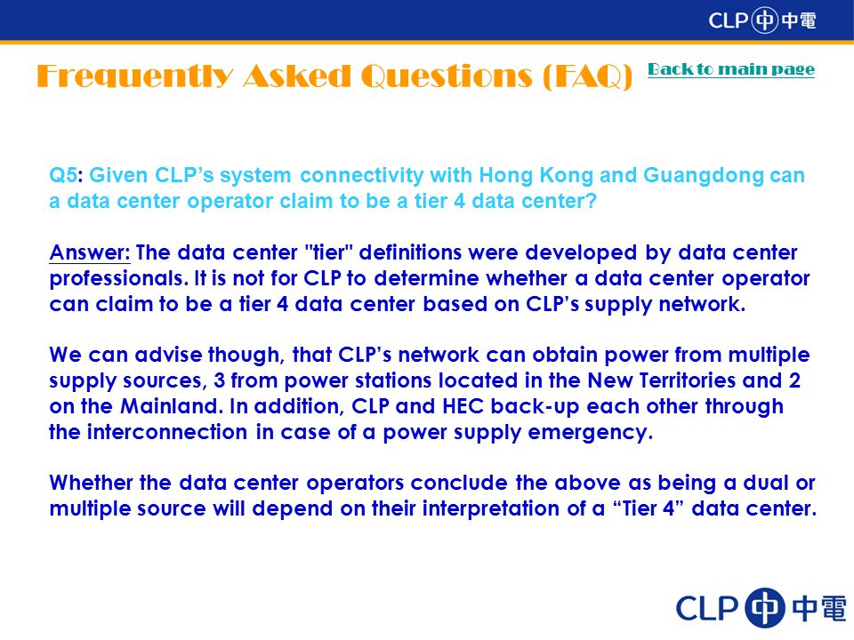 Frequently Asked Questions (FAQ) Back to main page Q5 : Given CLP's system connectivity with Hong Kong and Guangdong can a data center operator claim to be a tier 4 data center.