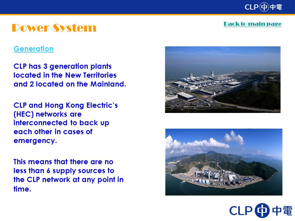 Power System Generation CLP has 3 generation plants located in the New Territories and 2 located on the Mainland.