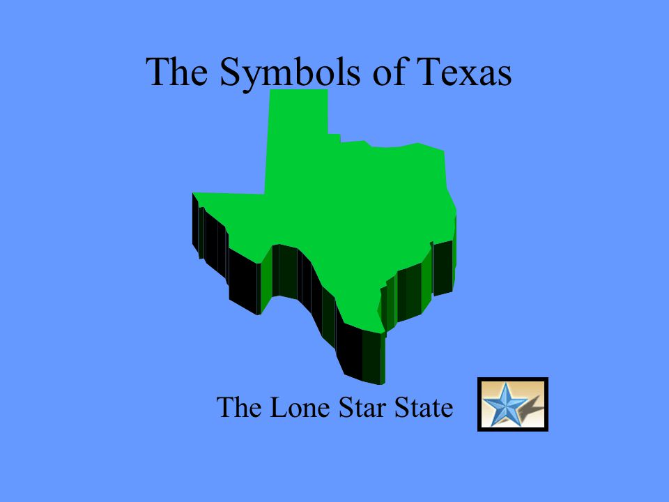 The Symbols of Texas The Lone Star State