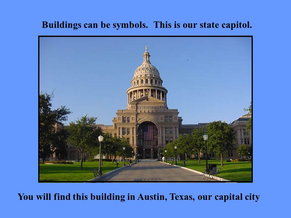 Buildings can be symbols.This is our state capitol.