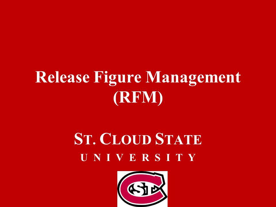 Release Figure Management (RFM) S T. C LOUD S TATE U N I V E R S I T Y