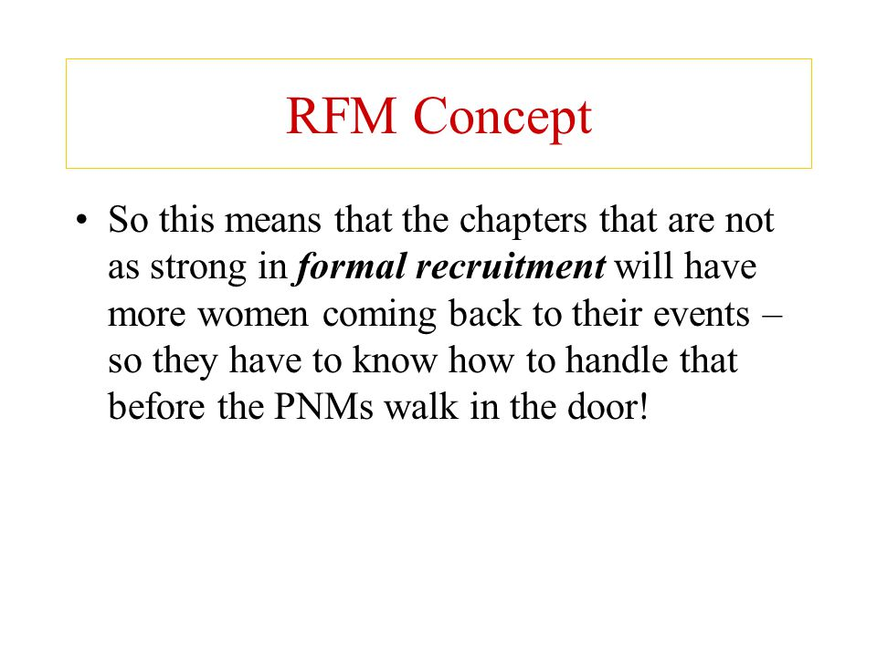 RFM Concept So this means that the chapters that are not as strong in formal recruitment will have more women coming back to their events – so they ha