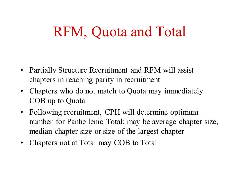 RFM, Quota and Total Partially Structure Recruitment and RFM will assist chapters in reaching parity in recruitment Chapters who do not match to Quota