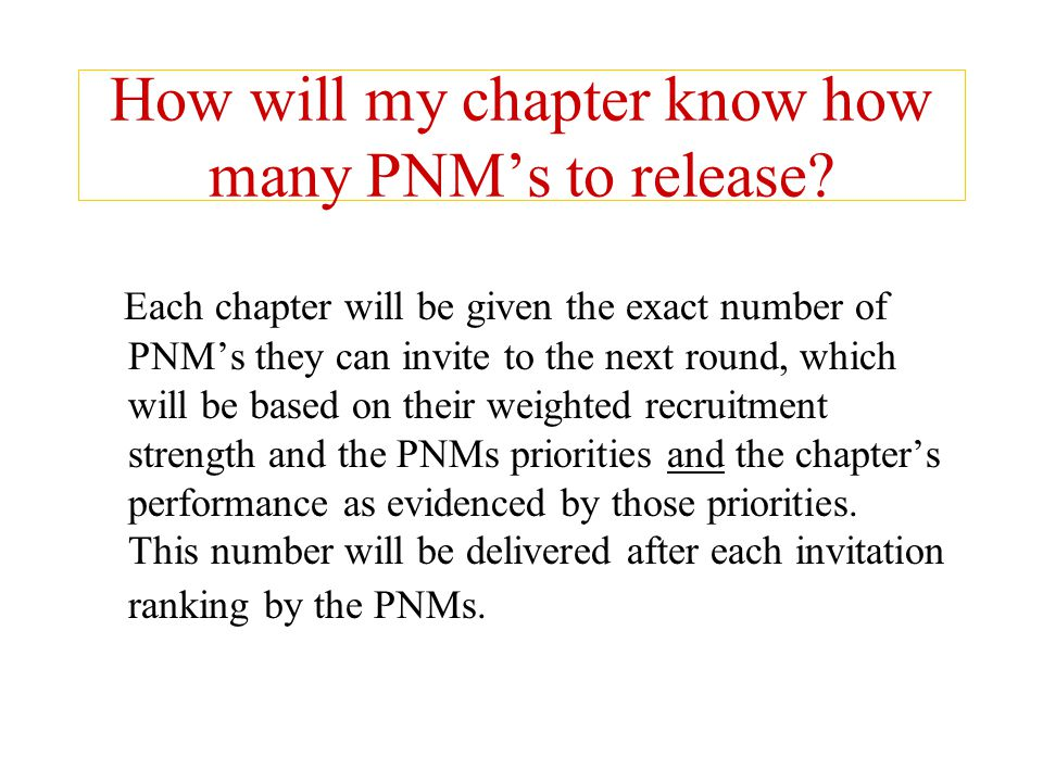 How will my chapter know how many PNM's to release? Each chapter will be given the exact number of PNM's they can invite to the next round, which will
