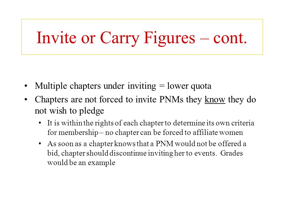 Invite or Carry Figures – cont. Multiple chapters under inviting = lower quota Chapters are not forced to invite PNMs they know they do not wish to pl