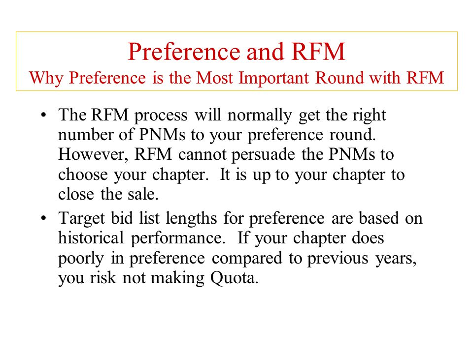 Preference and RFM Why Preference is the Most Important Round with RFM The RFM process will normally get the right number of PNMs to your preference r