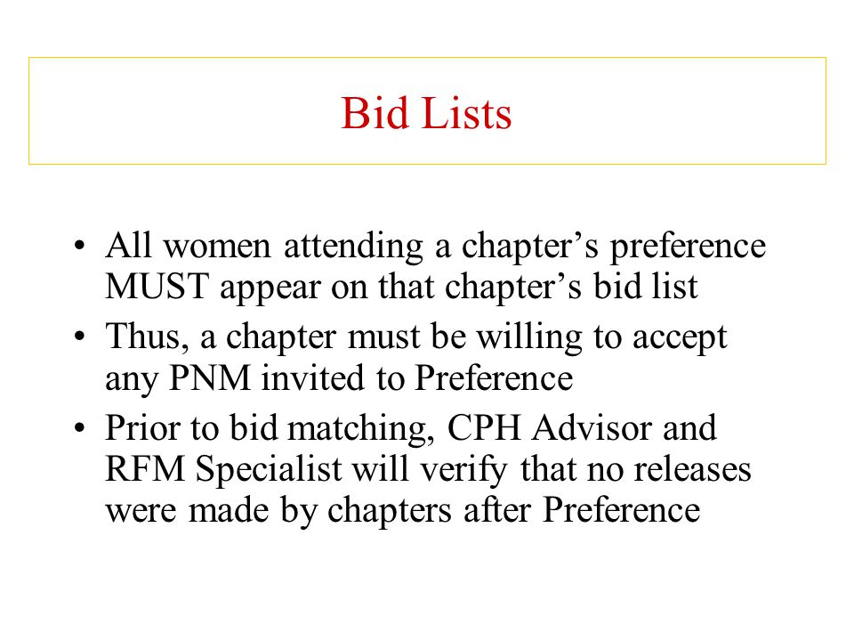 Bid Lists All women attending a chapter's preference MUST appear on that chapter's bid list Thus, a chapter must be willing to accept any PNM invited