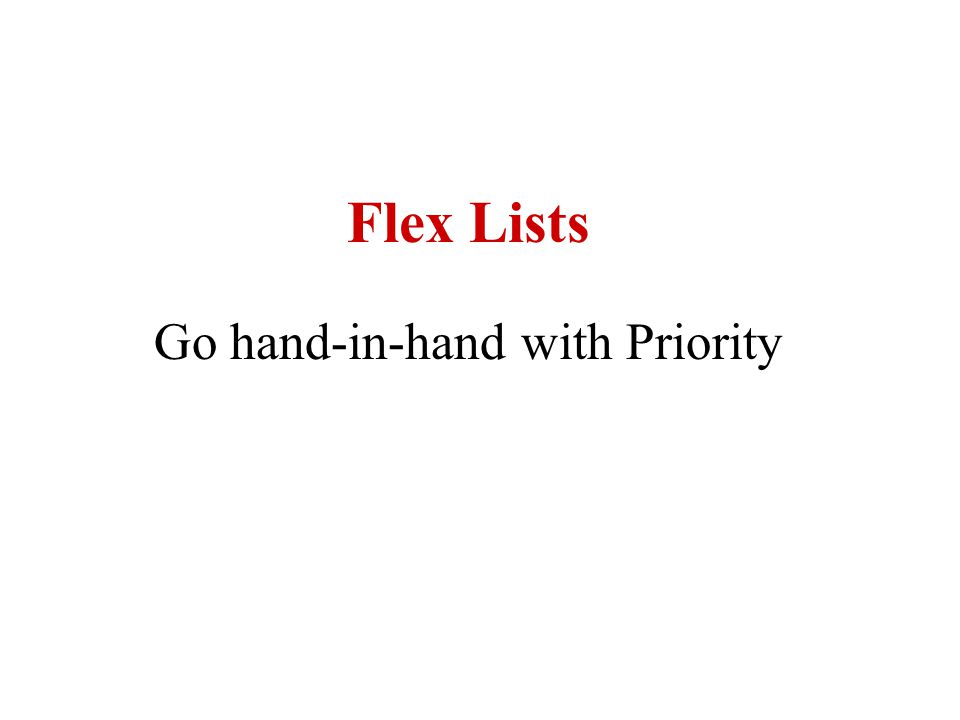 Go hand-in-hand with Priority Flex Lists