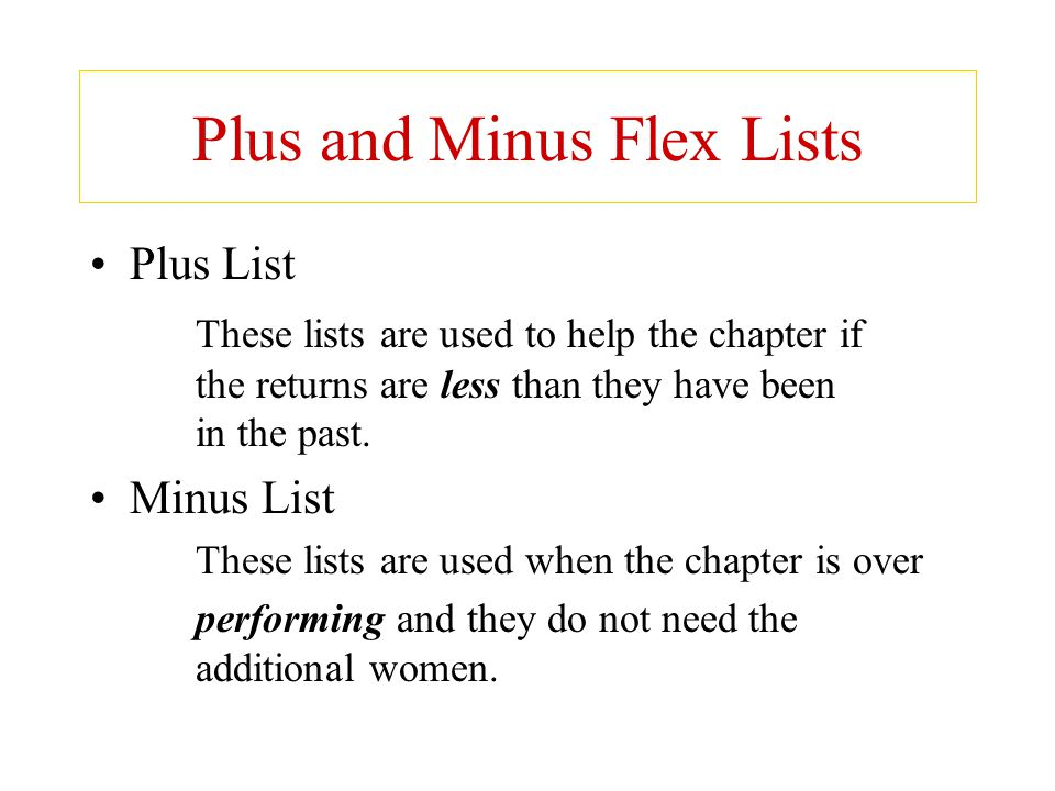 Plus and Minus Flex Lists Plus List These lists are used to help the chapter if the returns are less than they have been in the past. Minus List These