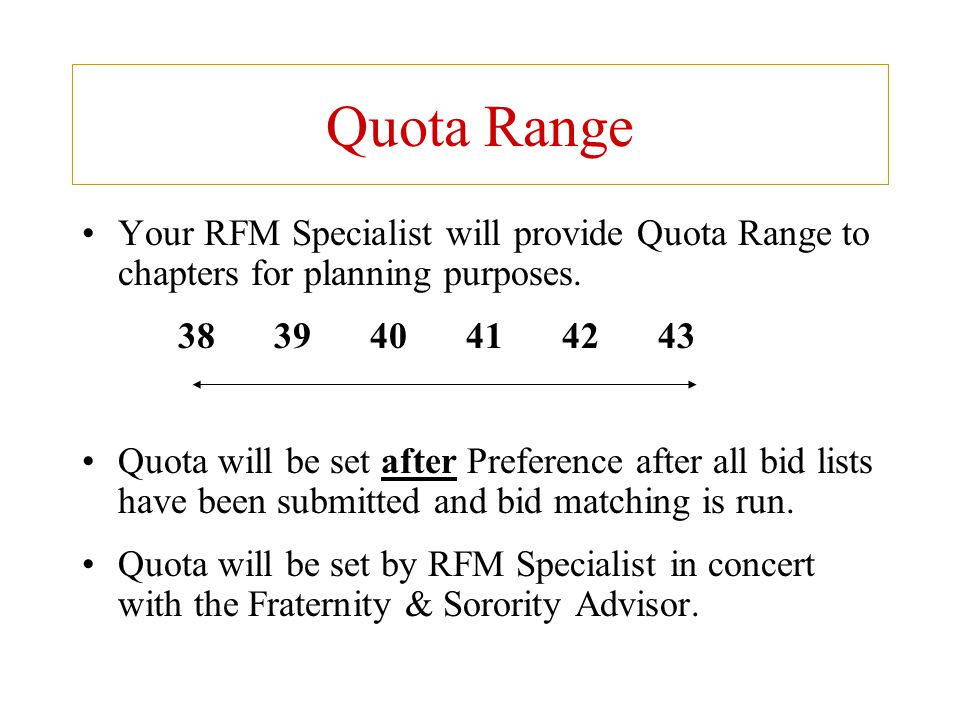 Quota Range Your RFM Specialist will provide Quota Range to chapters for planning purposes. 383940414243 Quota will be set after Preference after all