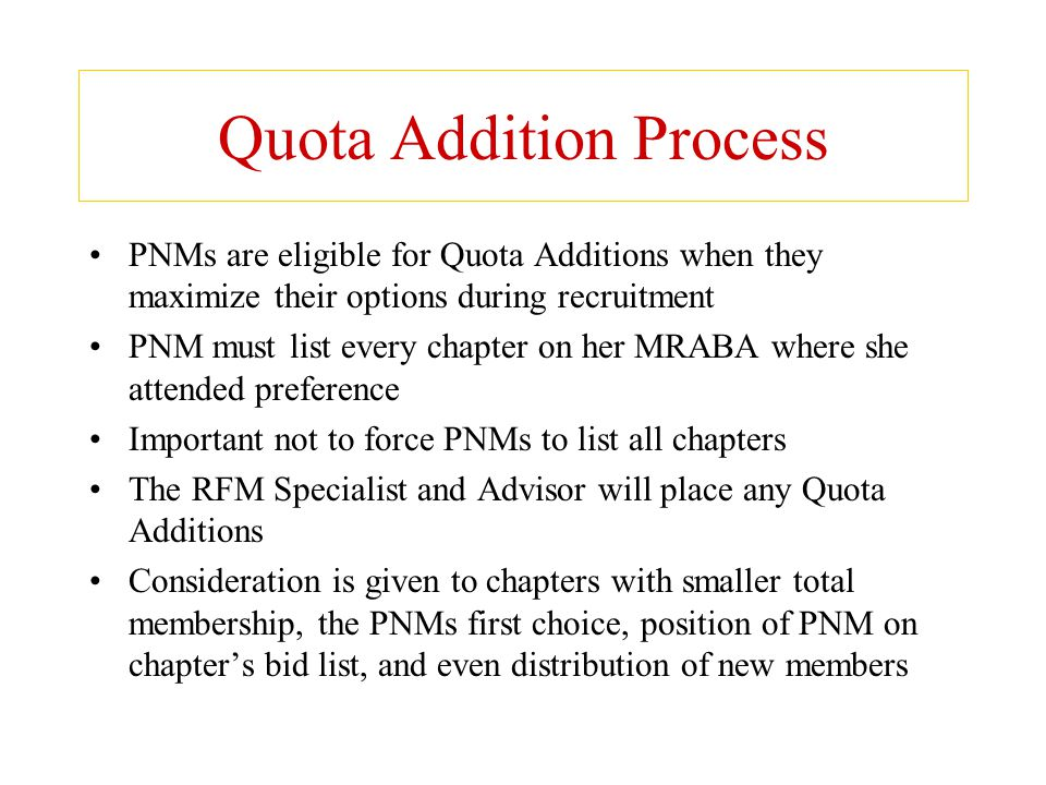 Quota Addition Process PNMs are eligible for Quota Additions when they maximize their options during recruitment PNM must list every chapter on her MR