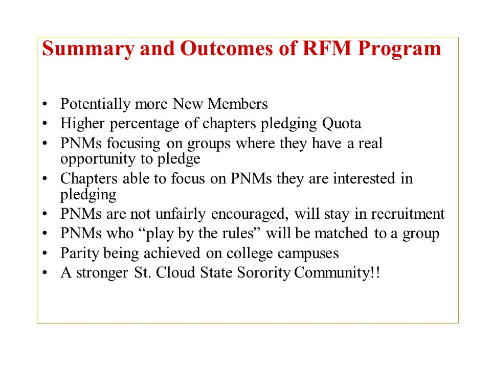 Summary and Outcomes of RFM Program Potentially more New Members Higher percentage of chapters pledging Quota PNMs focusing on groups where they have