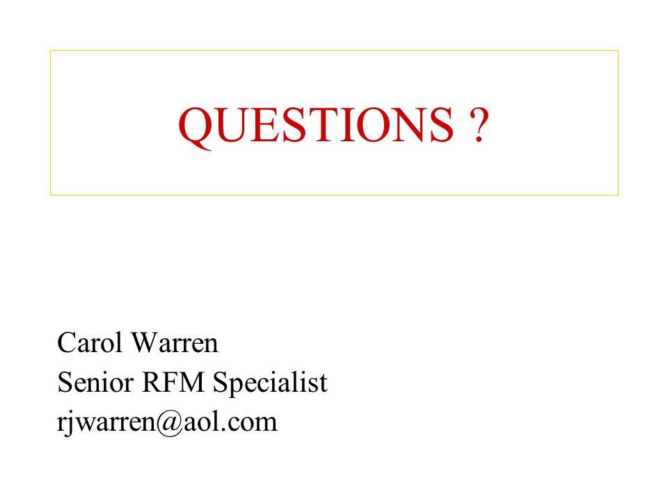 QUESTIONS ? Carol Warren Senior RFM Specialist rjwarren@aol.com