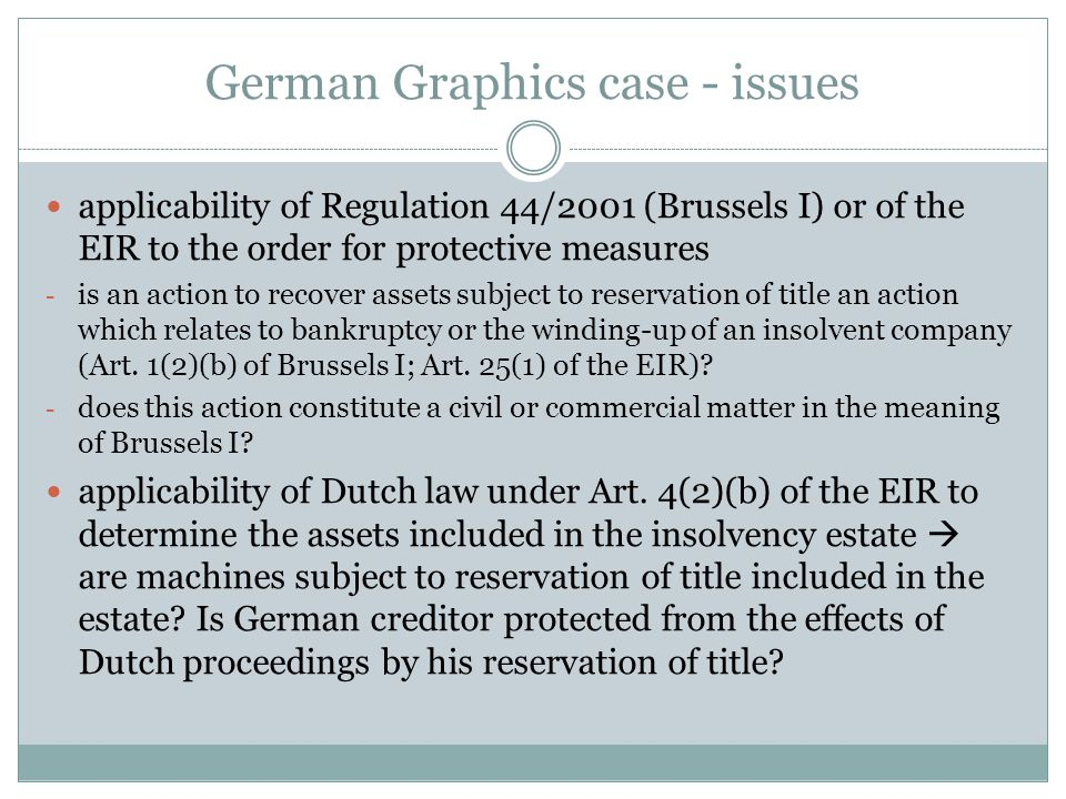 German Graphics case - issues applicability of Regulation 44/2001 (Brussels I) or of the EIR to the order for protective measures - is an action to recover assets subject to reservation of title an action which relates to bankruptcy or the winding-up of an insolvent company (Art.