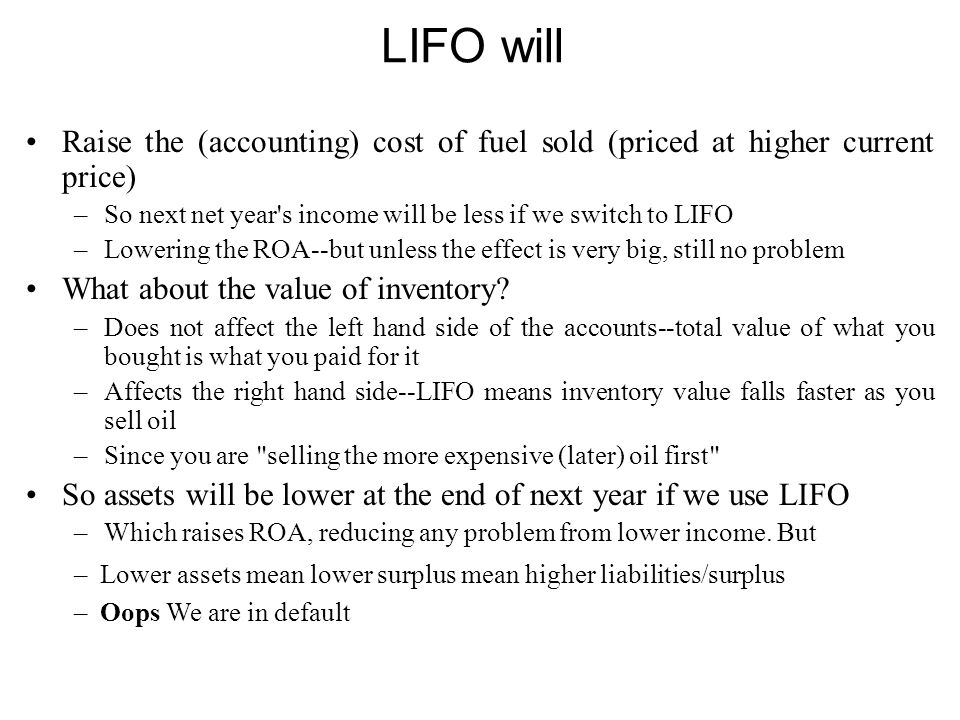 LIFO will Raise the (accounting) cost of fuel sold (priced at higher current price) –So next net year's income will be less if we switch to LIFO –Lowe