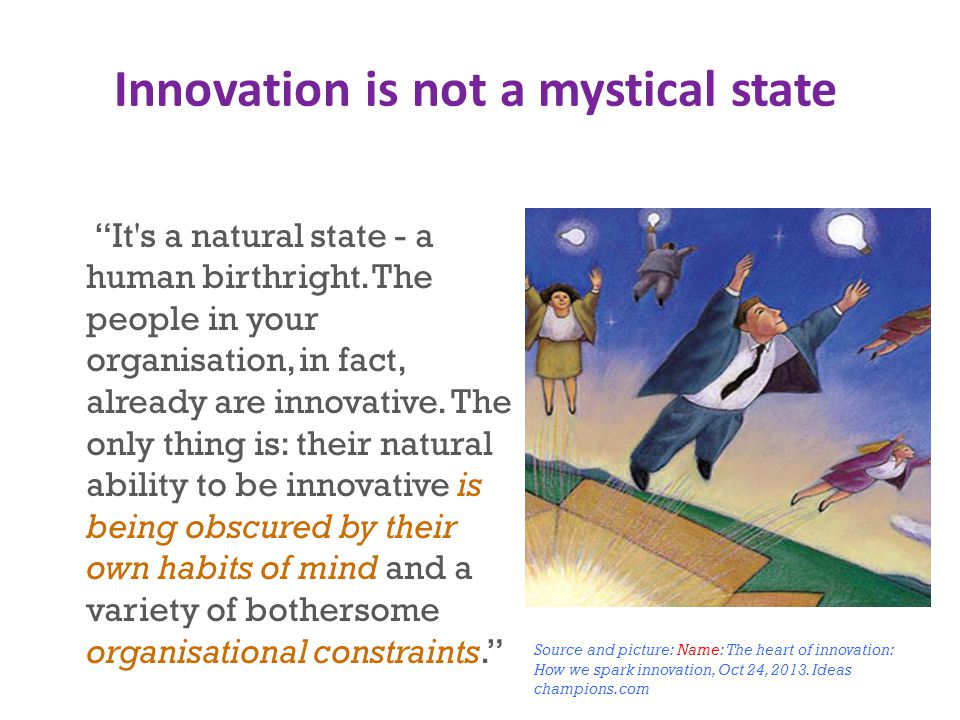 Innovation is not a mystical state It s a natural state - a human birthright.