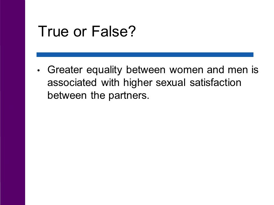 True or False? Greater equality between women and men is associated with higher sexual satisfaction between the partners.