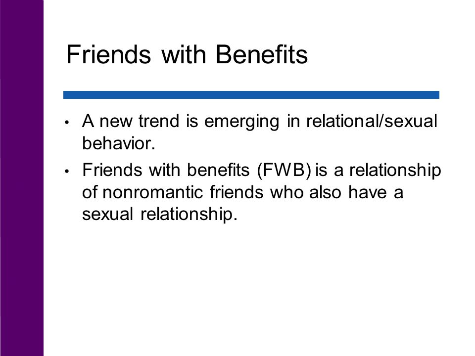 Friends with Benefits A new trend is emerging in relational/sexual behavior.