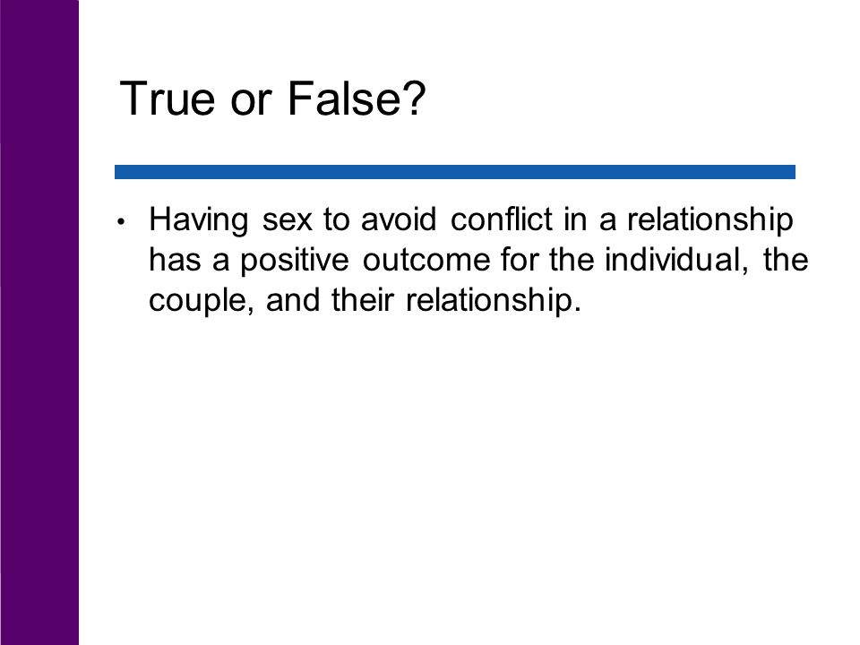 True or False? Having sex to avoid conflict in a relationship has a positive outcome for the individual, the couple, and their relationship.