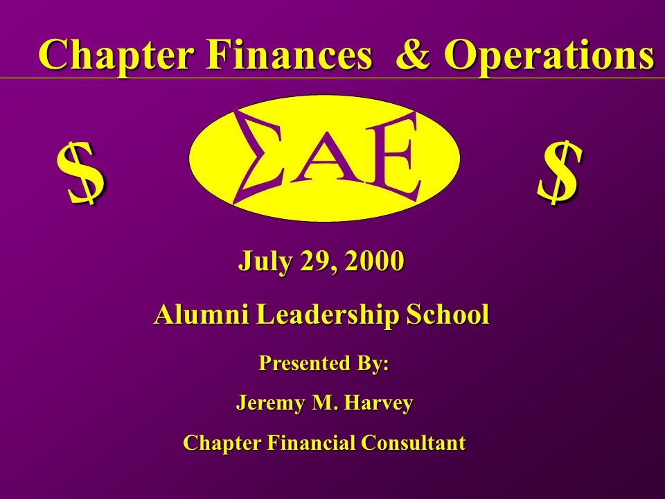 Chapter Finances & Operations $ $ July 29, 2000 Alumni Leadership School Presented By: Jeremy M.