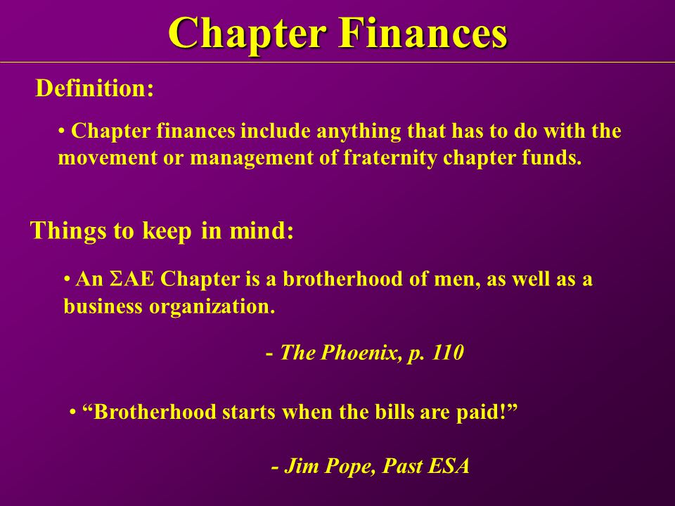 Chapter Finances An  AE Chapter is a brotherhood of men, as well as a business organization.