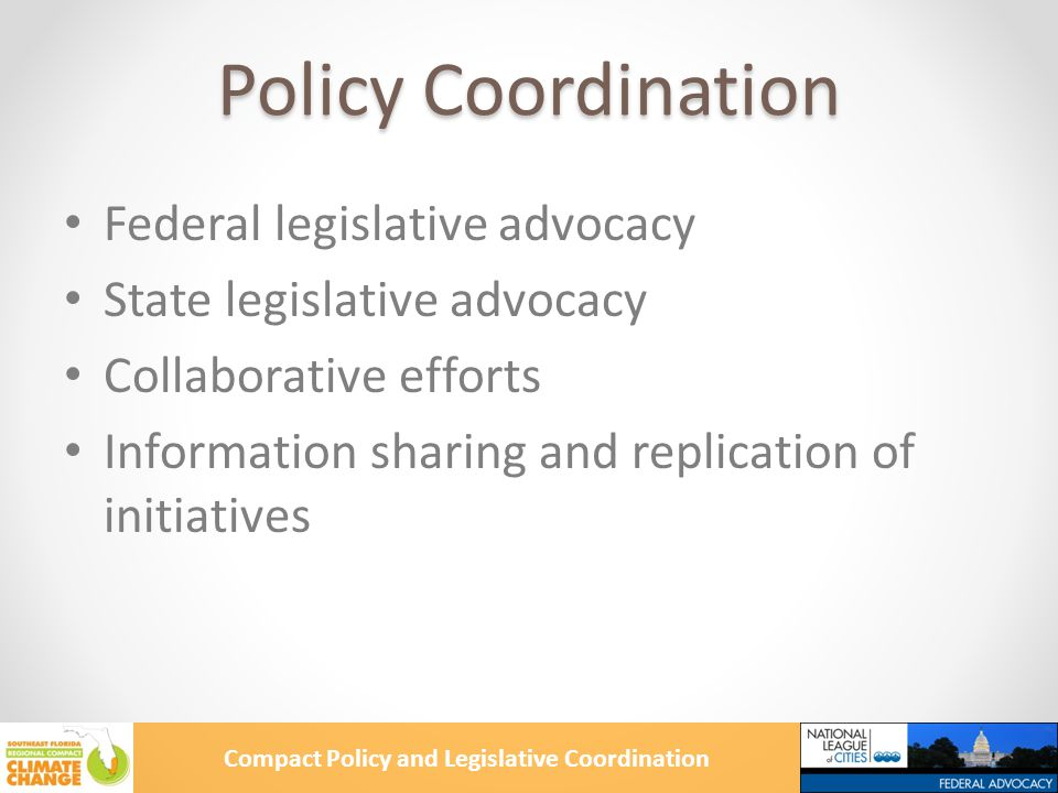 Compact Policy and Legislative Coordination Policy Coordination Federal legislative advocacy State legislative advocacy Collaborative efforts Information sharing and replication of initiatives
