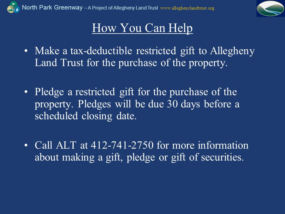 North Park Greenway – A Project of Allegheny Land Trust www.alleghenylandtrust.org How You Can Help Make a tax-deductible restricted gift to Allegheny