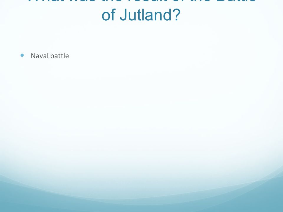 What was the result of the Battle of Jutland? Naval battle