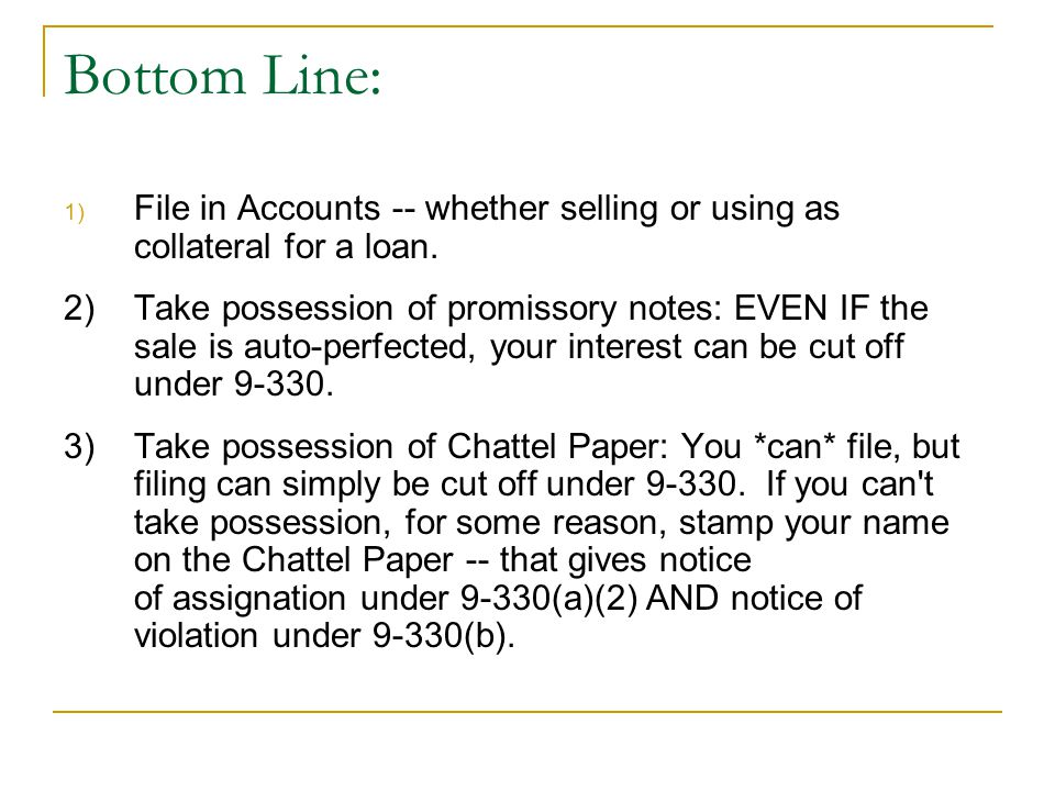Bottom Line: 1) File in Accounts -- whether selling or using as collateral for a loan.