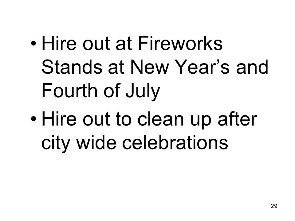 29 Hire out at Fireworks Stands at New Year's and Fourth of July Hire out to clean up after city wide celebrations