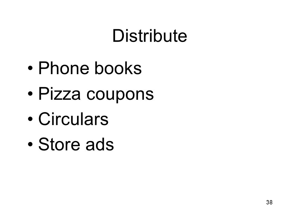 38 Distribute Phone books Pizza coupons Circulars Store ads