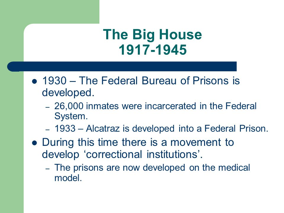 The Big House 1917-1945 1930 – The Federal Bureau of Prisons is developed.