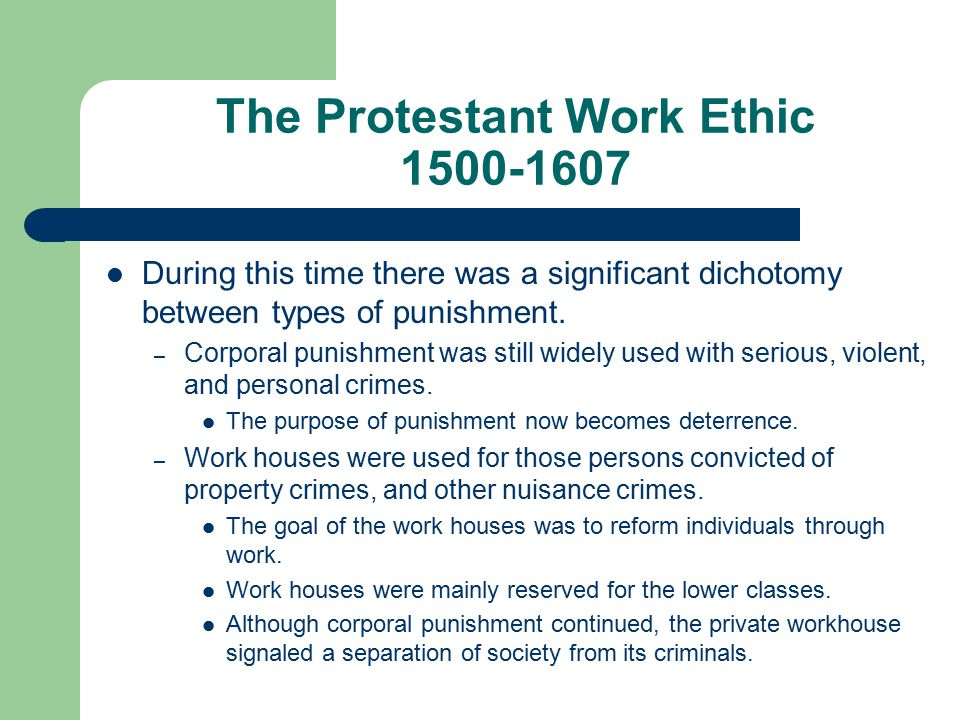 The Protestant Work Ethic 1500-1607 During this time there was a significant dichotomy between types of punishment.