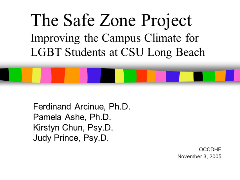 The Safe Zone Project Improving the Campus Climate for LGBT Students at CSU Long Beach Ferdinand Arcinue, Ph.D.