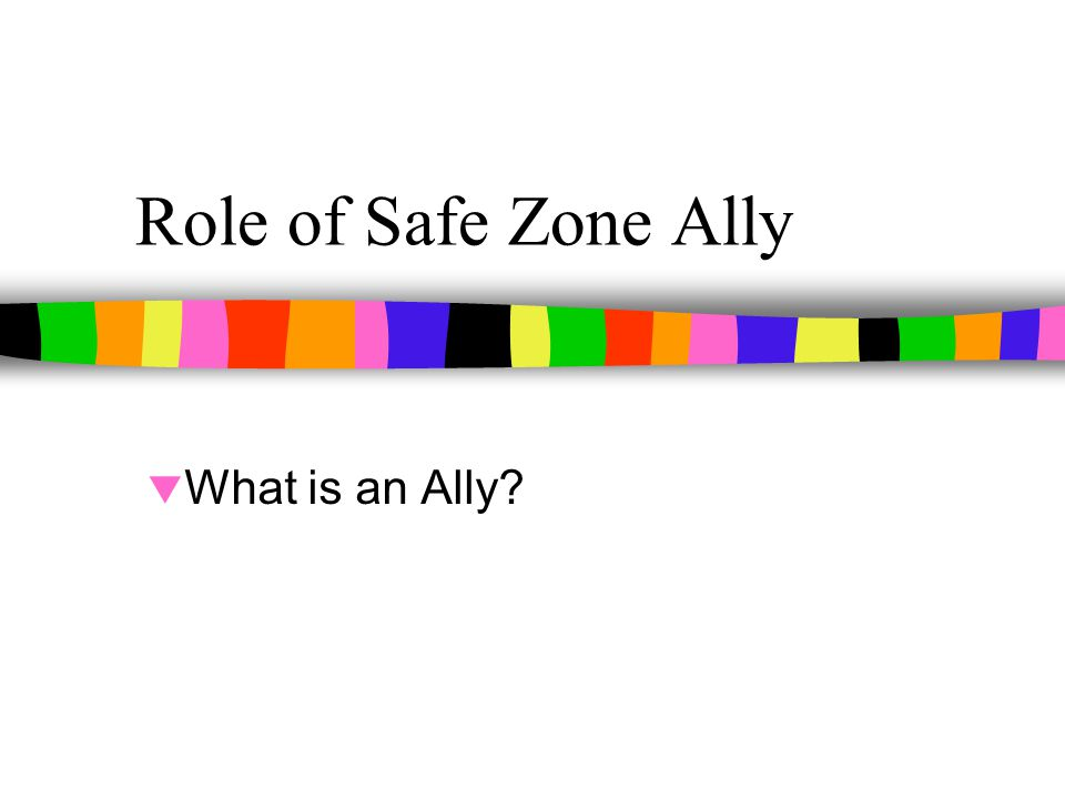 Role of Safe Zone Ally  What is an Ally