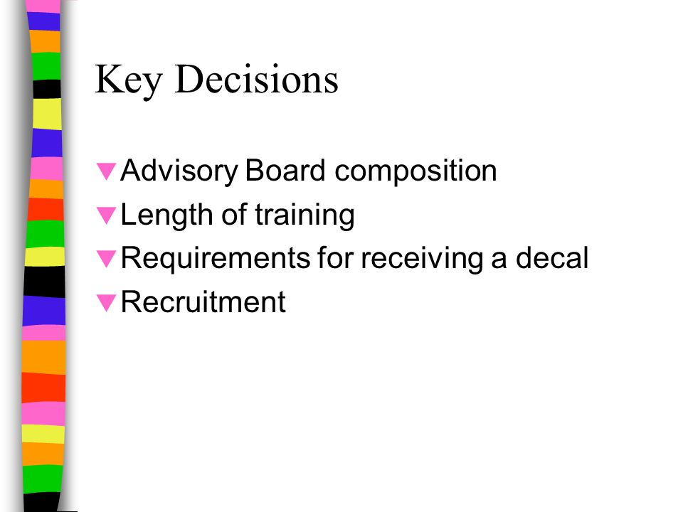 Key Decisions  Advisory Board composition  Length of training  Requirements for receiving a decal  Recruitment