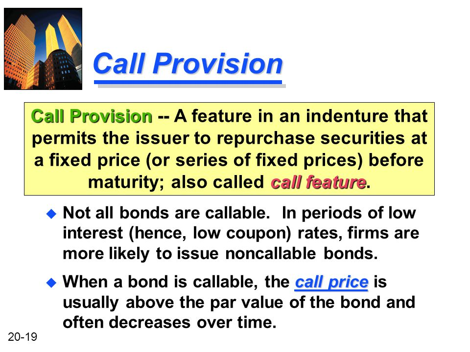 20-19 Call Provision u Not all bonds are callable.