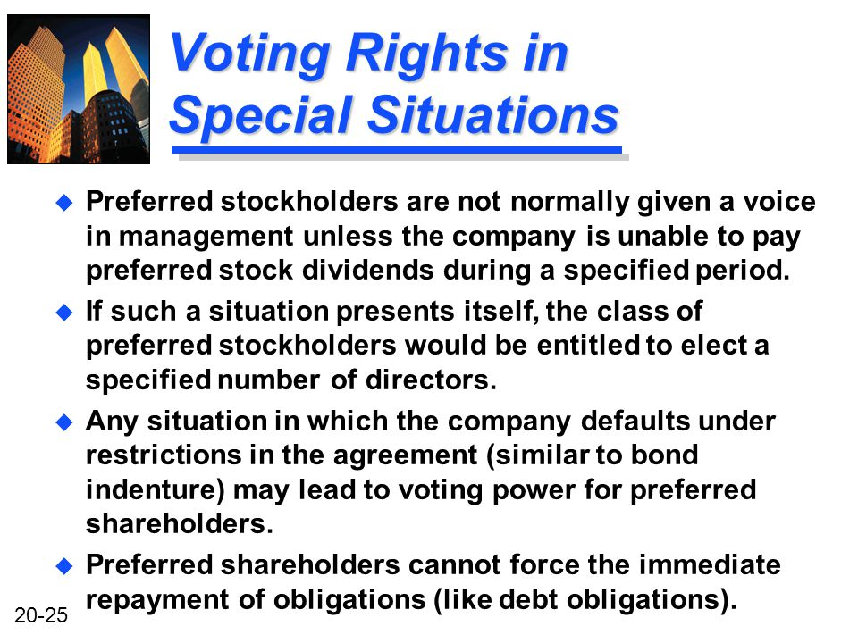 20-25 Voting Rights in Special Situations u Preferred stockholders are not normally given a voice in management unless the company is unable to pay preferred stock dividends during a specified period.