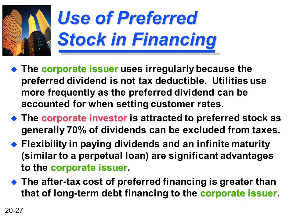 20-27 Use of Preferred Stock in Financing corporate issuer u The corporate issuer uses irregularly because the preferred dividend is not tax deductible.