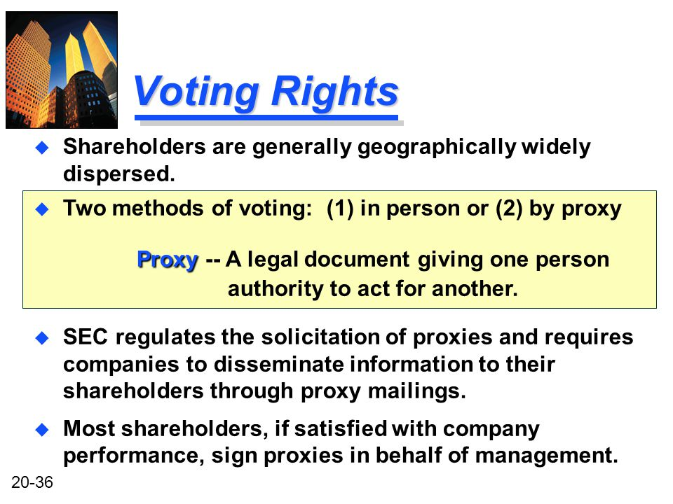 20-36 u Two methods of voting: (1) in person or (2) by proxy Proxy Proxy -- A legal document giving one person authority to act for another.