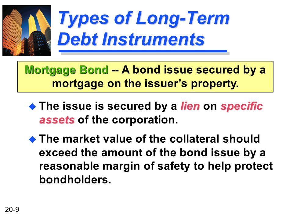 20-9 Types of Long-Term Debt Instruments lienspecific assets u The issue is secured by a lien on specific assets of the corporation.