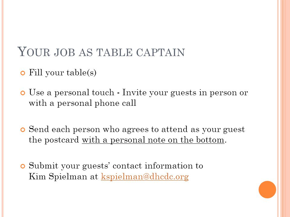 T HE DAY OF THE E VENT Plan to arrive at 7:30 to check in and host your table by greeting and helping your guests feel welcome.