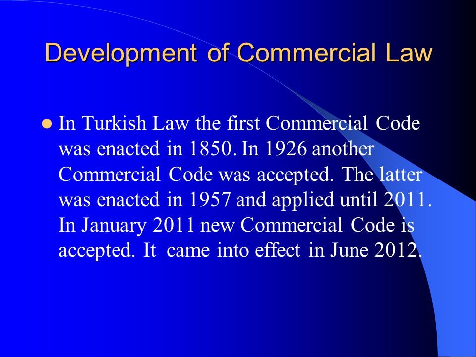 Development of Commercial Law In Turkish Law the first Commercial Code was enacted in 1850.