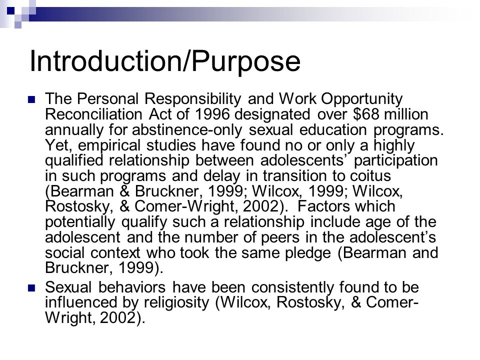 Introduction/Purpose The Personal Responsibility and Work Opportunity Reconciliation Act of 1996 designated over $68 million annually for abstinence-only sexual education programs.