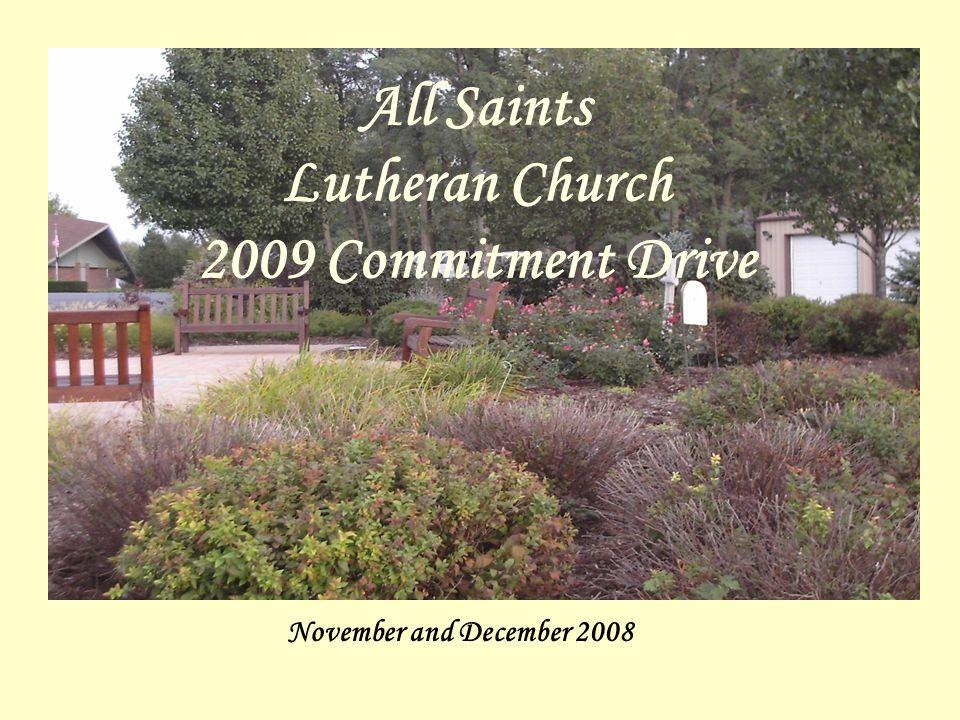 All Saints Lutheran Church 2006 Commitment Drive November and December 2008 All Saints Lutheran Church 2009 Commitment Drive