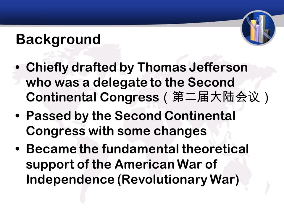 Background Chiefly drafted by Thomas Jefferson who was a delegate to the Second Continental Congress (第二届大陆会议) Passed by the Second Continental Congre