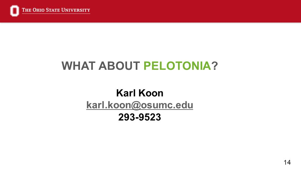 14 WHAT ABOUT PELOTONIA? Karl Koon karl.koon@osumc.edu 293-9523